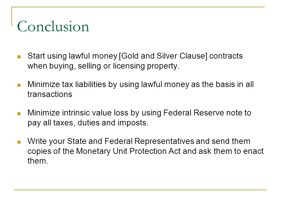 ConclusionStart using lawful money [Gold and Silver Clause] contracts when buying, selling or licensing property.